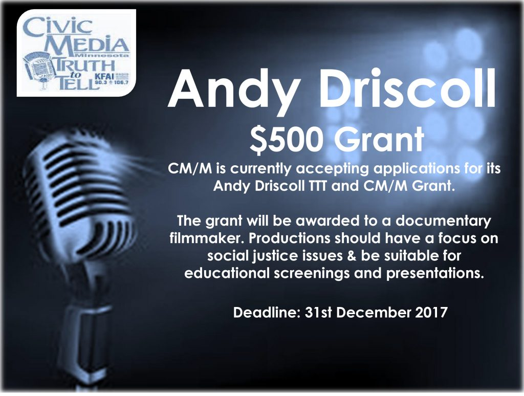 CM/M is currently accepting applications for its Andy Driscoll TTT and CM/M $500 Grant. The grant will be awarded to a documentary filmmaker. Productions should have a focus on social justice issues